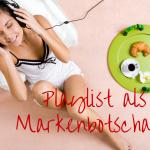 Die Playlist als Markenbotschafter
